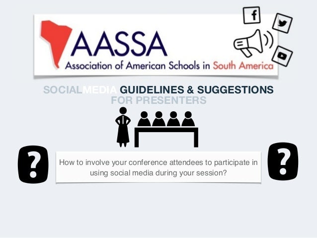 SOCIALMEDIA GUIDELINES & SUGGESTIONS FOR PRESENTERS How to involve your conference attendees to participate in using socia...