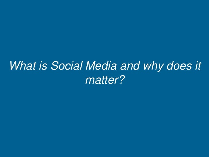 What is Social Media and why does it matter?<br />