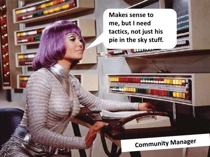 Makes sense to me, but I need tactics, not just his pie in the sky stuff. <br />Community Manager<br />