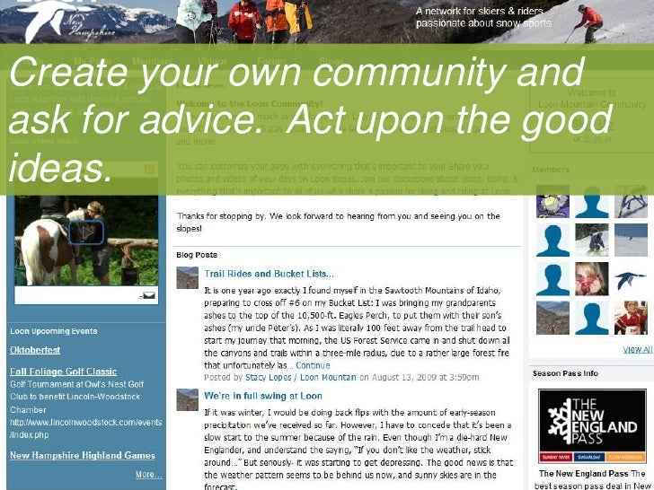 Create your own community and ask for advice.  Act upon the good ideas.<br />