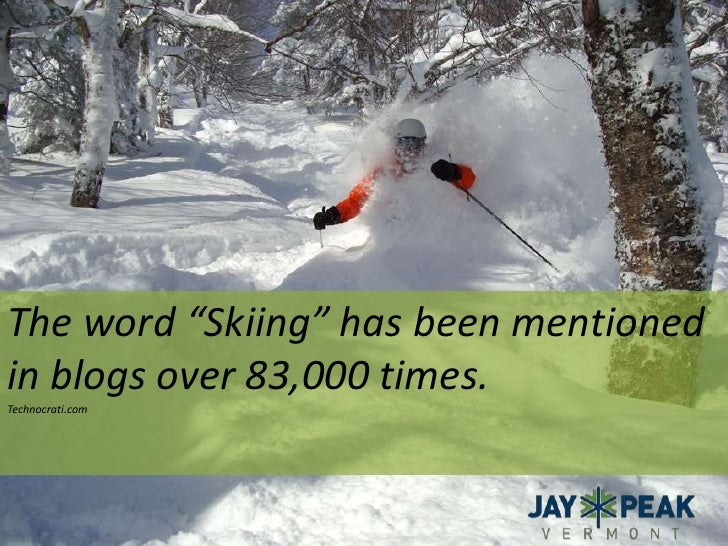 """The word """"Skiing"""" has been mentioned in blogs over 83,000 times.<br />Technocrati.com<br />Hugh Macleod<br />"""