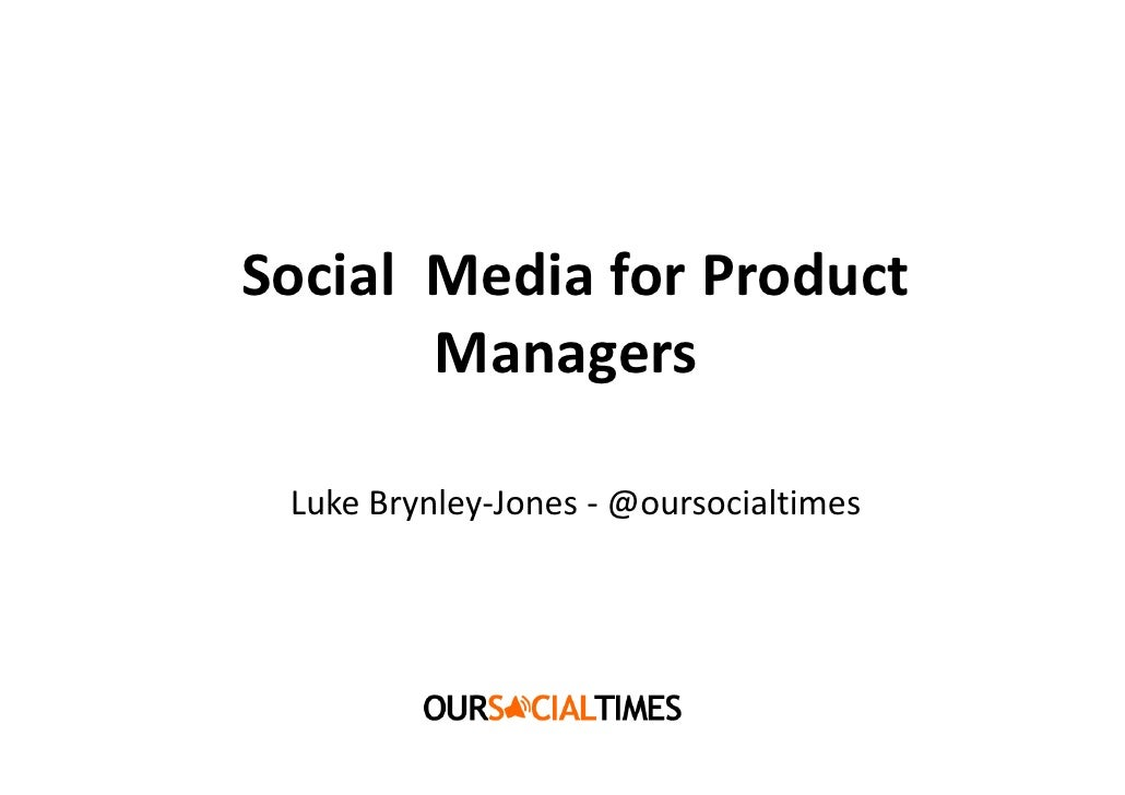 Social Media for Product        Managers   Luke Brynley-Jones - @oursocialtimes