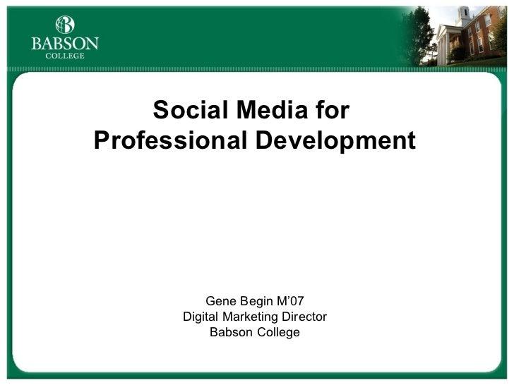 Social Media for  Professional Development Gene Begin M'07 Digital Marketing Director Babson College