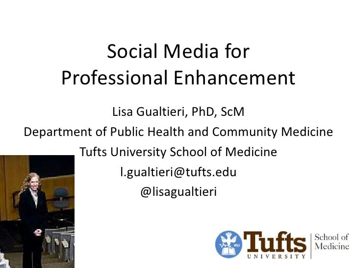 Social Media for      Professional Enhancement              Lisa Gualtieri, PhD, ScMDepartment of Public Health and Commun...