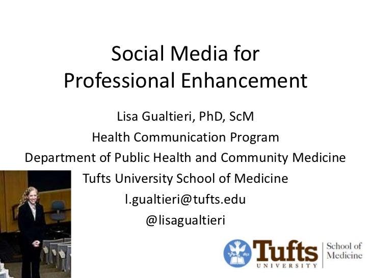 Social Media for      Professional Enhancement              Lisa Gualtieri, PhD, ScM         Health Communication ProgramD...