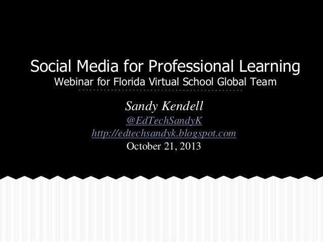 Social Media for Professional Learning Webinar for Florida Virtual School Global Team  Sandy Kendell @EdTechSandyK http://...
