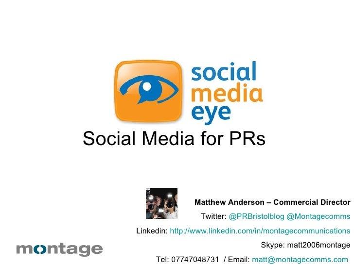 <ul><li>Social Media for PRs  </li></ul>Matthew Anderson – Commercial Director Twitter:  @ PRBristolblog   @ Montagecomms ...