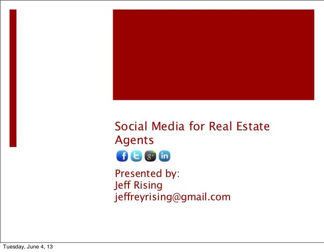 Social Media for Real EstateAgentsPresented by:Jeff Risingjeffreyrising@gmail.comTuesday, June 4, 13