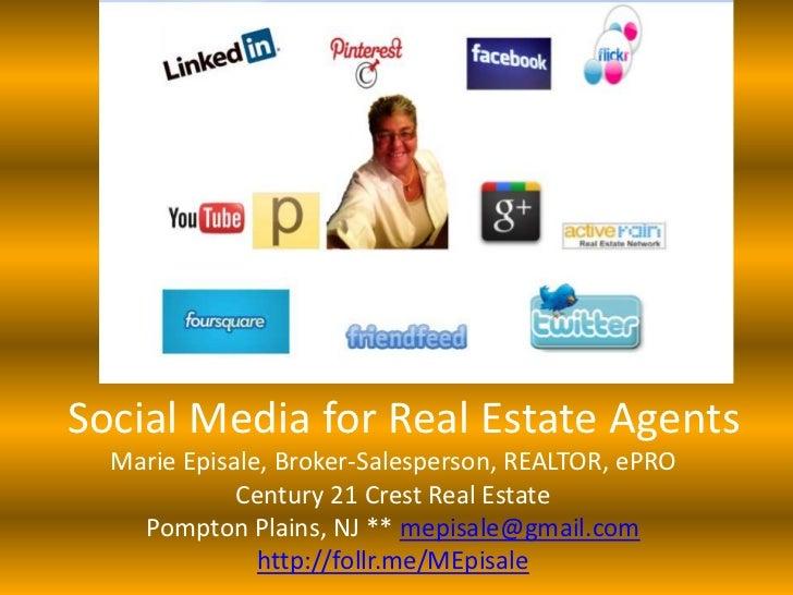 Social Media for Real Estate Agents  Marie Episale, Broker-Salesperson, REALTOR, ePRO             Century 21 Crest Real Es...
