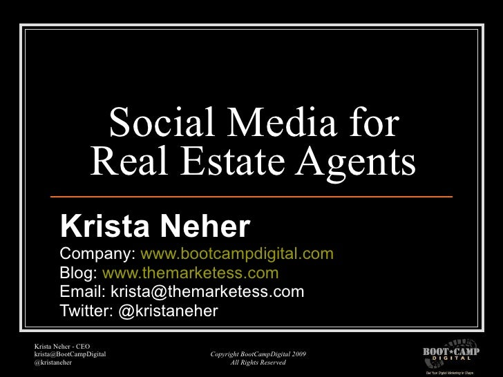 Social Media for Real Estate Agents Krista Neher Company:  www.bootcampdigital.com Blog:  www.themarketess.com Email: kris...