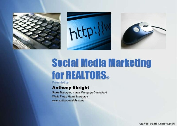 Social Media Marketing for REALTORS®<br />Presented by<br />Anthony Ebright<br />Sales Manager, Home Mortgage Consultant <...