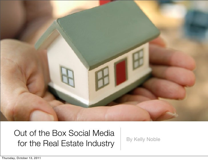 Out of the Box Social Media                                        By Kelly Noble         for the Real Estate IndustryThur...