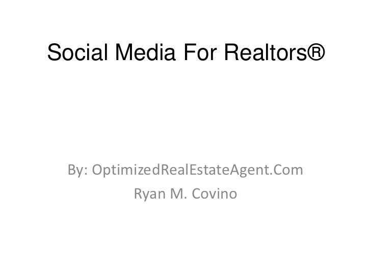 Social Media For Realtors®<br />By: OptimizedRealEstateAgent.Com<br />Ryan M. Covino<br />