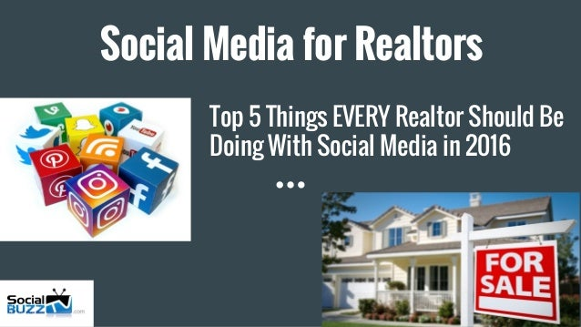 Social Media for Realtors Top 5 Things EVERY Realtor Should Be Doing With Social Media in 2016