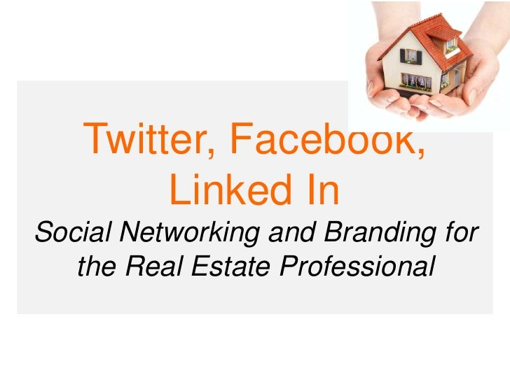 Twitter, Facebook, Linked In Social Networking and Branding for the Real Estate Professional<br />