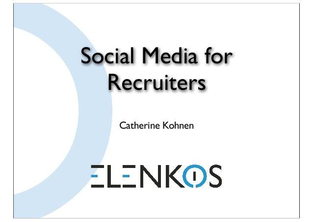 Social Media for  Recruiters    Catherine Kohnen