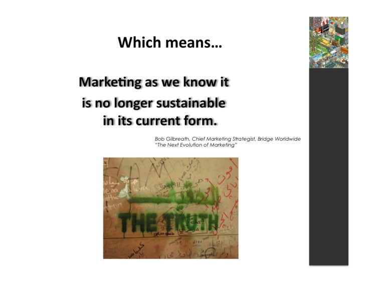 Which  means…    Marke3ng  as  we  know  it     is  no  longer  sustainable            in  its...