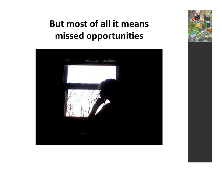 But  most  of  all  it  means    missed  opportuni3es
