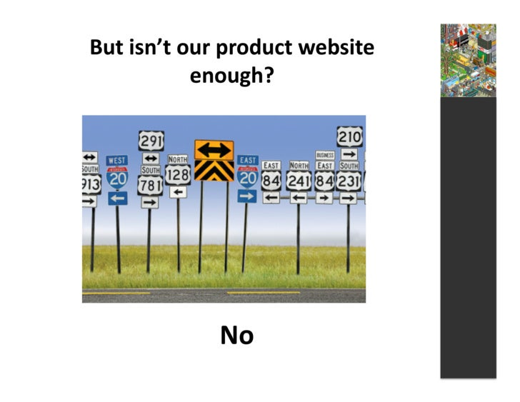But  isn't  our  product  website                    enough?                           No