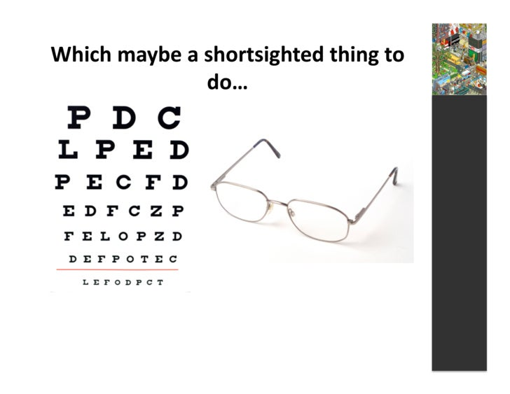 Which  maybe  a  shortsighted  thing  to                          do…
