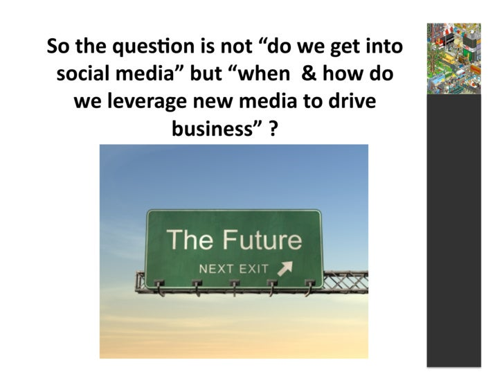 """So  the  ques3on  is  not  """"do  we  get  into    social  media""""  but  """"when    &  how  do..."""