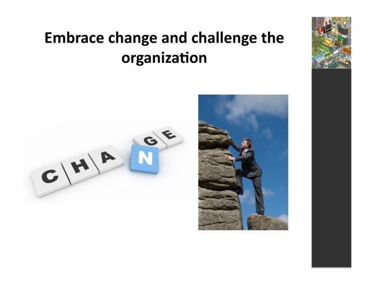 Embrace  change  and  challenge  the                organiza3on