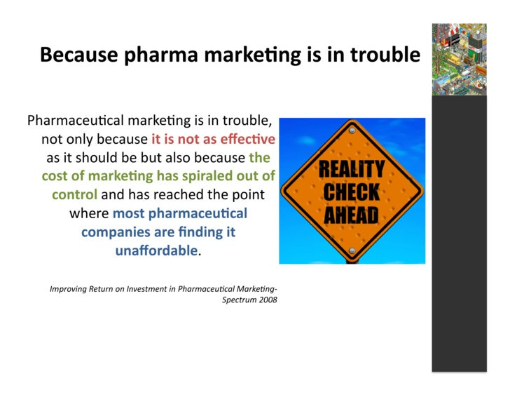 Because  pharma  marke3ng  is  in  trouble    Pharmaceu4cal  marke4ng  is  in  trouble,     not  o...