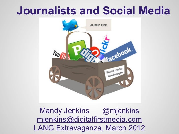 Journalists and Social Media    Mandy Jenkins       @mjenkins    mjenkins@digitalfirstmedia.com   LANG Extravaganza, March...