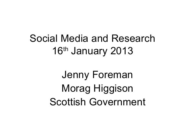Social Media and Research    16th January 2013     Jenny Foreman     Morag Higgison   Scottish Government