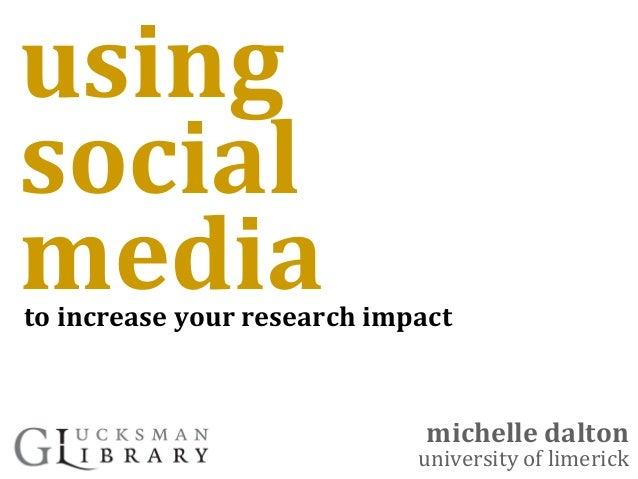 usingsocialmediamichelle daltonuniversity of limerickto increase your research impact