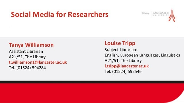 Social Media for Researchers Louise Tripp Subject Librarian: English, European Languages, Linguistics A21/51, The Library ...