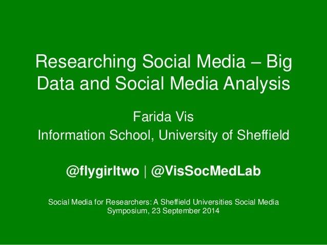 Researching Social Media – Big  Data and Social Media Analysis  Farida Vis  Information School, University of Sheffield  @...