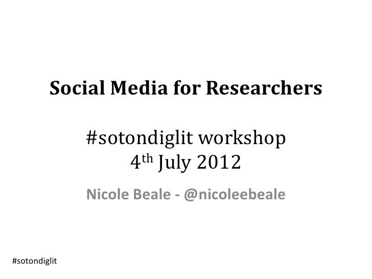Social Media for Researchers               #sotondiglit workshop                   4th July 2012               Nicole Beal...