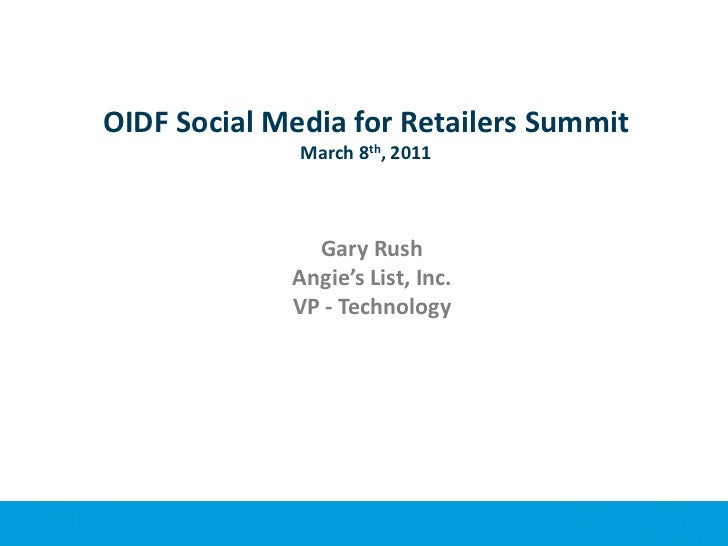 OIDF Social Media for Retailers SummitMarch 8th, 2011<br />Gary Rush<br />Angie's List, Inc.<br />VP - Technology<br />