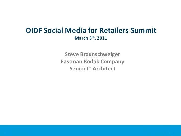 OIDF Social Media for Retailers SummitMarch 8th, 2011<br />Steve Braunschweiger<br />Eastman Kodak Company<br />Senior IT ...