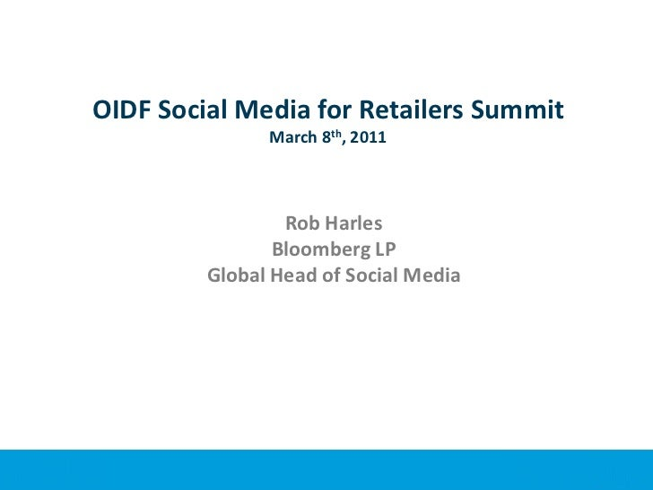 OIDF Social Media for Retailers SummitMarch 8th, 2011<br />Rob Harles<br />Bloomberg LP<br />Global Head of Social Media<b...