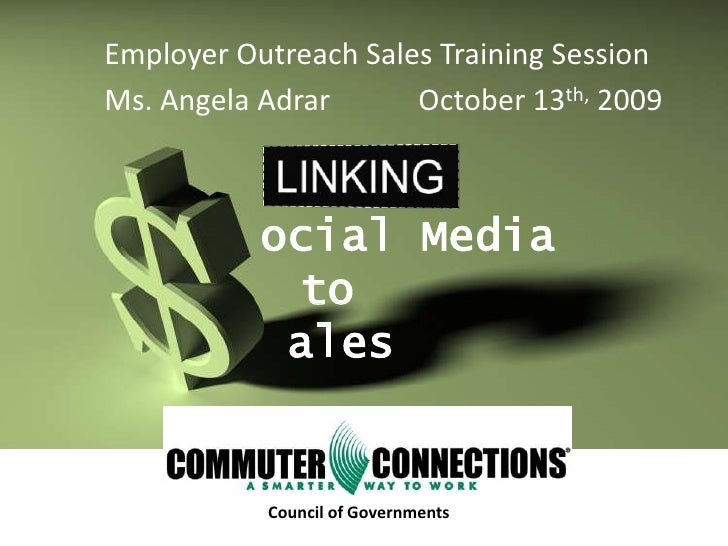 Employer Outreach Sales Training Session <br />Ms. Angela Adrar           October 13th, 2009<br />LINKING<br />ocial Media...