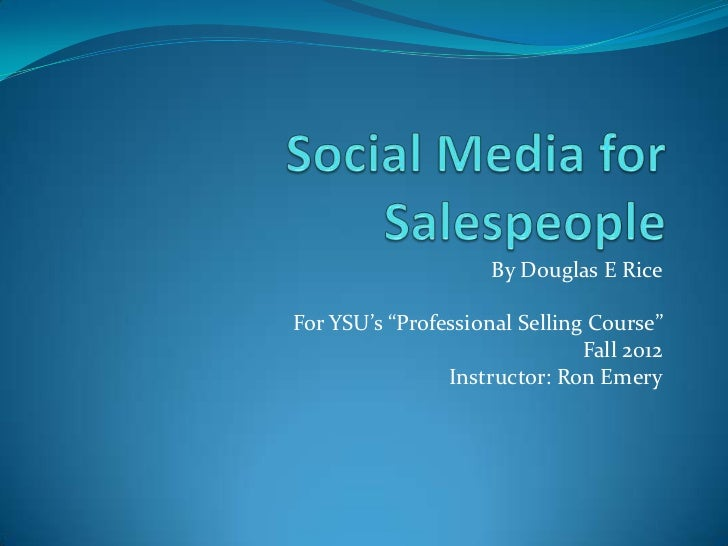 "By Douglas E RiceFor YSU's ""Professional Selling Course""                               Fall 2012                Instructor..."