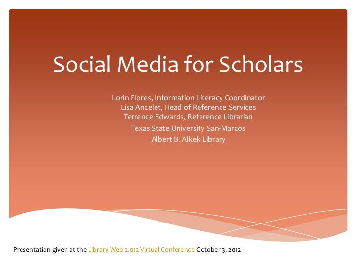 Social Media for Scholars                                 Lorin Flores, Information Literacy Coordinator                  ...