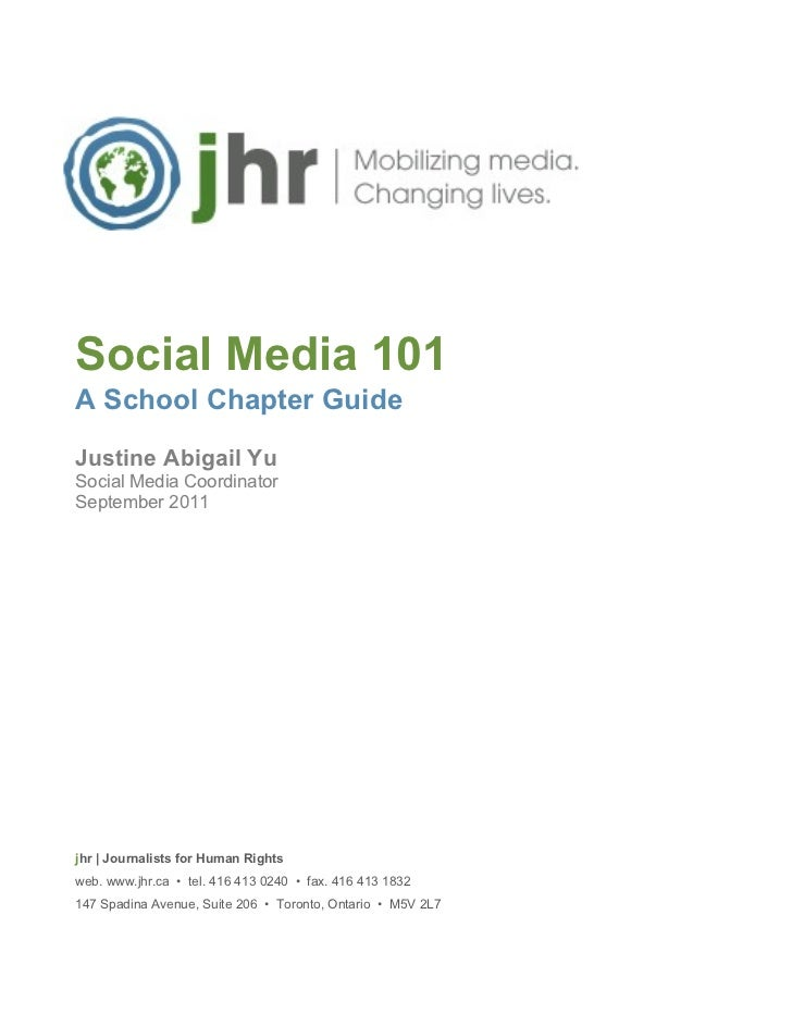 Social Media 101A School Chapter GuideJustine Abigail YuSocial Media CoordinatorSeptember 2011jhr | Journalists for Human ...