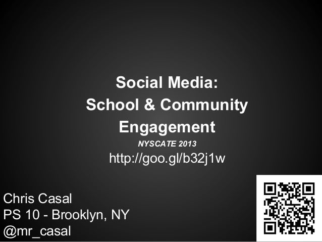 Social Media: School & Community Engagement NYSCATE 2013  http://goo.gl/b32j1w Chris Casal PS 10 - Brooklyn, NY @mr_casal