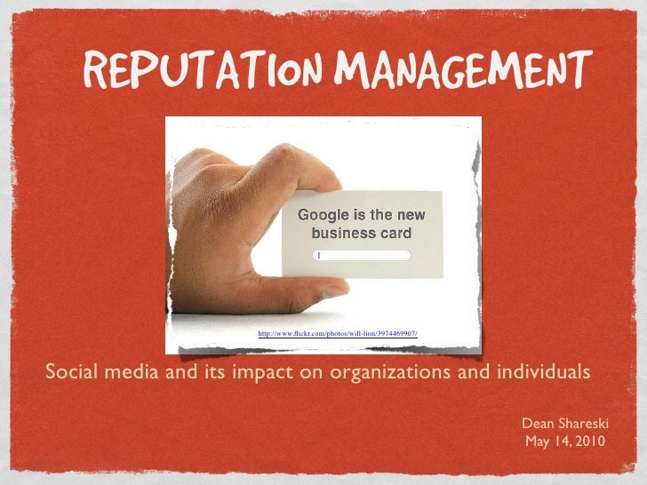 REPUTATION MANAGEMENT                           http://www.flickr.com/photos/will-lion/3974469907/     Social media and its...
