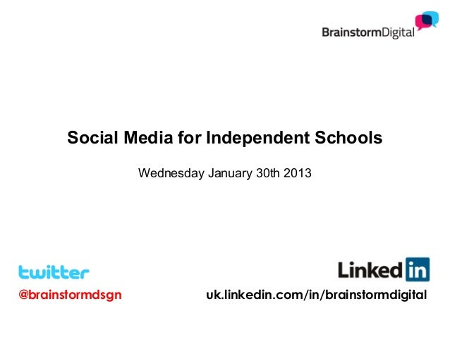 Social Media for Independent Schools                  Wednesday January 30th 2013@brainstormdsgn             uk.linkedin.c...