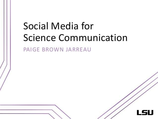 Social Media for Science Communication PAIGE BROWN JARREAU