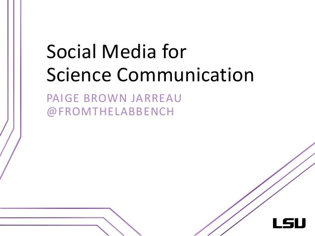 Social Media for Science Communication PAIGE BROWN JARREAU @FROMTHELABBENCH