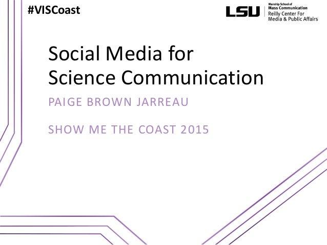 Social Media for Science Communication PAIGE BROWN JARREAU SHOW ME THE COAST 2015 #VISCoast