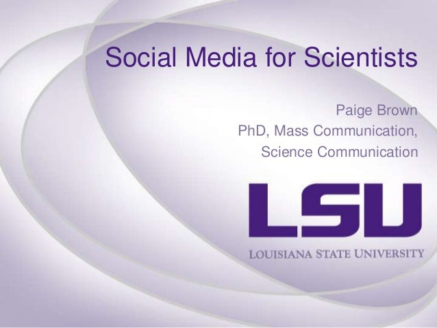 Social Media for Scientists Paige Brown PhD, Mass Communication, Science Communication