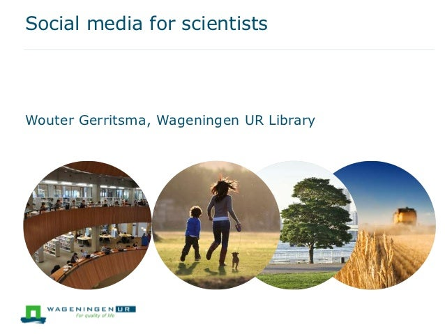 Social media for scientistsWouter Gerritsma, Wageningen UR Library