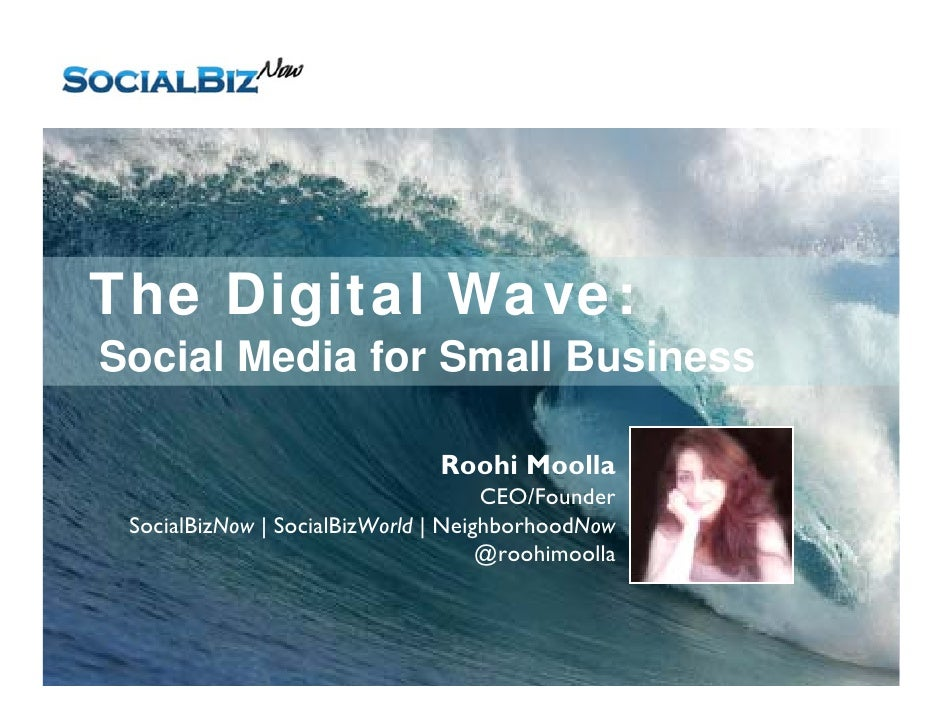 The Digital Wave: Social Media for Small Business                                 Roohi Moolla                            ...