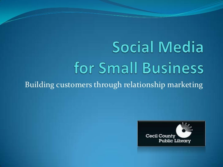 Social Media for Small Business<br />Building customers through relationship marketing<br />